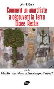 Couverture d'ouvrage: Comment un anarchiste a découvert la Terre : Élisée Reclus